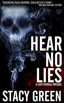 Hear No Lies (A Lucy Kendall Prequel Novella) (The Lucy Kendall Series) by [Green, Stacy]