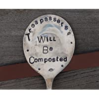 TRESPASSERS WILL BE COMPOSTED hand stamped Vintage Silver Plate spoon Garden Stake Marker for flower pots or house plants