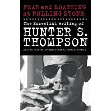 Fear and Loathing at Rolling Stone: The Essential Writing of Hunter S