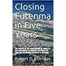 Closing Futenma in Five Years: The Failure of the Government of Japan to End Operations at Futenma by February 2019 and its Broken Promise to Okinawa