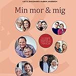 Min mor og mig | Lotte Dalgaard,Bjørn Jakobsen