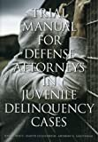 Trial Manual for Defense Attorneys in Juvenile Delinquency Cases, Anthony G. Amsterdam and Martin Guggenheim, 1614388539