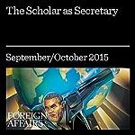 The Scholar as Secretary |  Foreign Affairs