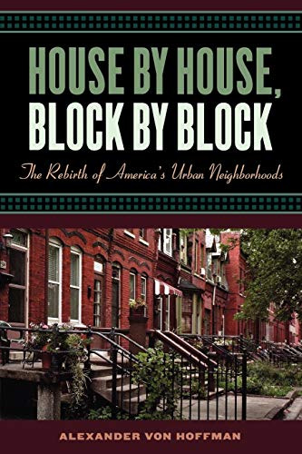 House by House, Block by Block: The Rebirth of America's Urban Neighborhoods (Best Urban Neighborhoods In America)