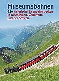 Museumsbahnen: 250 historische EIsenbahnstrecken in Deutschland, Österreich und der Schweiz