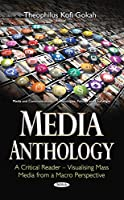 Media Anthology: A Critical Reader – Visualising Mass Media from a Macro Perspective Front Cover