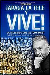 APAGA LA TELE Y VIVE!: – LA TELEVISIÓN QUE ME TOCÓ HACER –: Amazon ...
