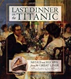 Last Dinner on the Titanic: Menus and Recipes from the Great Liner by Archbold, Rick, Archibold, Rick, Archbold published by Hyperion Books (1997)