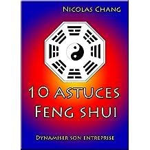 10 astuces Feng shui: Dynamiser son entreprise (French Edition)