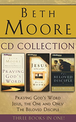 Beth Moore - Collection: Praying God's Word, Jesus, the One and Only, The Beloved Disciple by Brilliance Audio