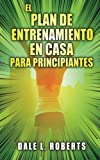 img - for El plan de entrenamiento en casa para principiantes (Spanish Edition) book / textbook / text book