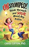 Unstumped!: Think Through and Solve Almost Any Problem