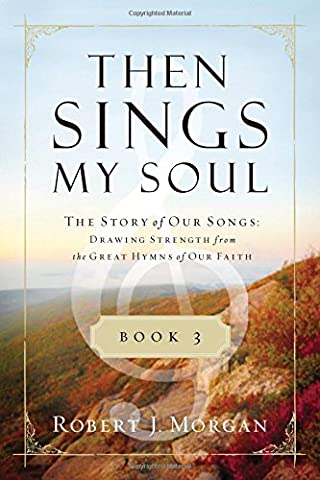 Then Sings My Soul Book 3: The Story of Our Songs: Drawing Strength from the Great Hymns of Our Faith (Then Sings My Soul (Thomas (Worship Gospel Sheet Music)