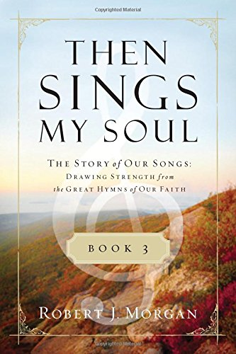 Then Sings My Soul Book 3: The Story of Our Songs: Drawing Strength from the Great Hymns of Our Faith (Then Sings My Soul (Thomas Nelson)) (Non Traditional Christmas Songs)