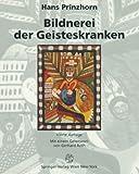 Bildnerei der Geisteskranken : Ein Beitrag Zur Psychologie und Psychopathologie der Gestaltung, Prinzhorn, Hans, 3642649181