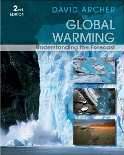 Global Warming: Understanding The Forecast, 2nd Edition David Archer