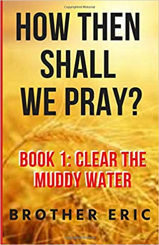How Then Shall We Pray Book One Clear The Muddy Water Amazonde