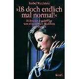 Iß doch endlich mal normal!: Hilfen für Angehörige von essgestörten Mädchen und Frauen (German Edition)