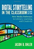 Digital Storytelling in the Classroom : New Media Pathways to Literacy, Learning, and Creativity, Ohler, Jason B., 1452268258