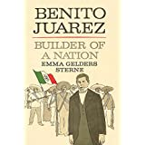 Benito Juarez: Builder of a Nation