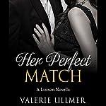 Her Perfect Match: A Liaison Novella | Valerie Ullmer