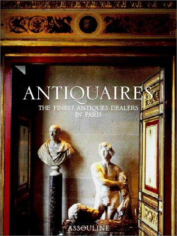Read Online Antiquaires: The Finest Antique Dealers in Paris PDF