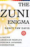The Zuni Enigma : A Native American People's Possible Japanese Connection