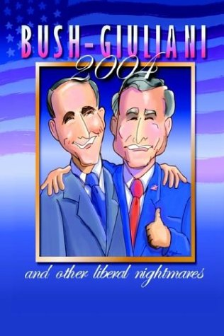 Bush/Giuliani in 2004 and Other Liberal Nightmares pdf epub