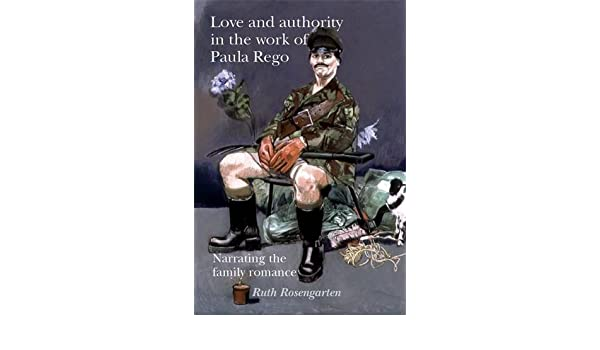 Narrating the family romance Love and authority in the work of Paula Rego