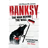Banksy: The Man Behind the Wall by Will Ellsworth-Jones (2013-03-07)