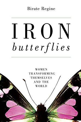 Iron Butterflies: Women Transforming Themselves and the World