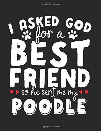 I Asked God For A Best Friend So He Sent Me My Poodle: Back To School Composition Notebook, 8.5 x 11 Large, 120 Pages College Ruled (School Notebooks And Journals)