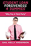 Student Loan Forgiveness 4 Dummies: 'Why Pay A Third Party' (Volume 1)