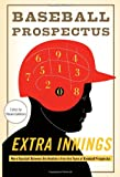 Extra Innings: More Baseball Between the Numbers from the Team at Baseball Prospectus, Baseball Prospectus  The, 0465024033