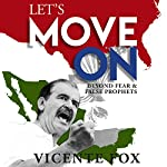 Let's Move On: Beyond Fear & False Prophets | Vicente Fox,Sulay Hernandez-Elhussein