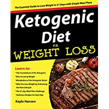 Ketogenic Diet for Weight Loss: The Essential Guide to Lose Weight in 21 Days with Simple Meal Plans