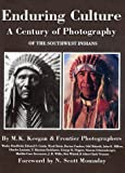Enduring Culture : A Century of Photography of the Southwest Indians, Keegan, Marcia, 0940666111