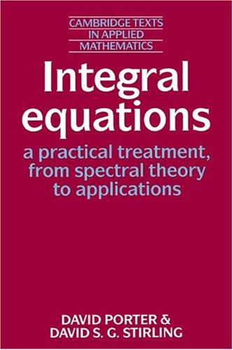 Integral Equations (Cambridge Texts in Applied Mathematics)