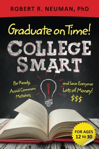 College Smart: Be Ready, Graduate on Time, and Save Everyone Lots of Money!