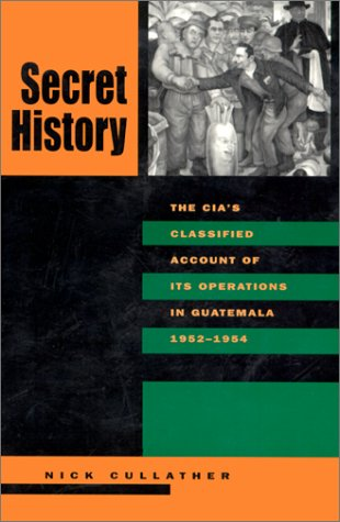Secret History: The CIA's Classified Account of Its Operations in Guatemala, 1952-1954