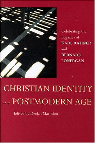 Christian Identity in a Postmodern Age: Celebrating the Legacies of Karl Rahner and Bernard Lonergan Declan Marmion