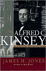 Alfred C. Kinsey : A Public/Private Life: Jones, James H ...