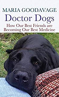 Book Cover: Doctor Dogs: How Our Best Friends Are Becoming Our Best Medicine