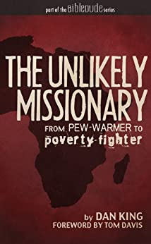 The Unlikely Missionary: From Pew-Warmer to Poverty-Fighter (BibleDude.net) by [King, Dan]