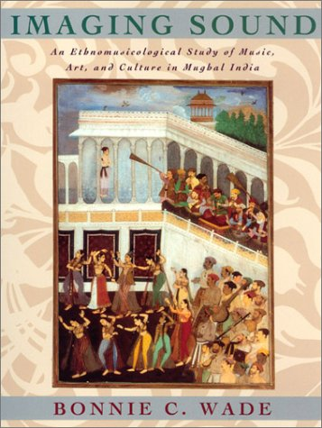 Imaging Sound: An Ethnomusicological Study of Music, Art, and Culture in Mughal India (Chicago Studies in Ethnomusicolog