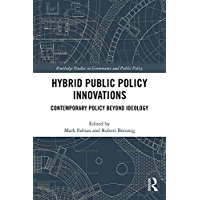 Hybrid Public Policy Innovations: Contemporary Policy Beyond Ideology (Routledge Studies in Governance and Public Policy Book 33)