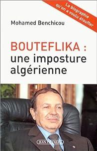 Bouteflika : Une imposture algérienne par Mohamed Benchicou