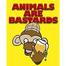 Animals are Bastards