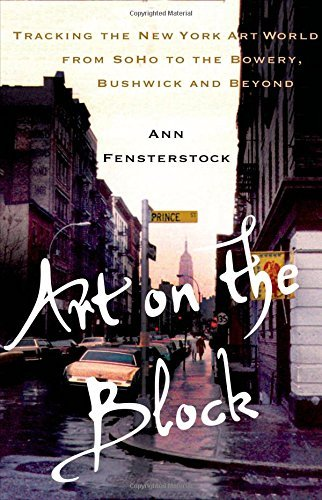 Art on the Block: Tracking the New York Art World from SoHo to the Bowery, Bushwick and Beyond by Ann Fensterstock - New Stores York Shopping Soho
