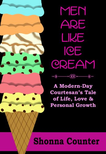 Men Are Like Ice Cream: A Modern-Day Courtesan's Tale of Life, Love and Personal Growth -